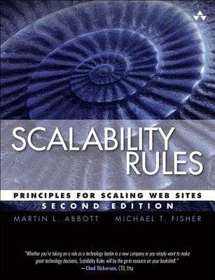 Scalability Rules: Principles for Scaling Web Sites - Abbott, Martin L, and Fisher, Michael T