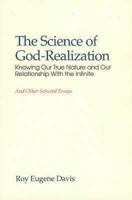 Science of Self-Realization: Knowing Our True Nature & Our Relationship with the Infinite - Davis, Roy Eugene