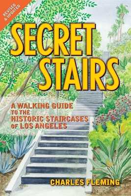 Secret Stairs: A Walking Guide to the Historic Staircases of Los Angeles - Fleming, Charles