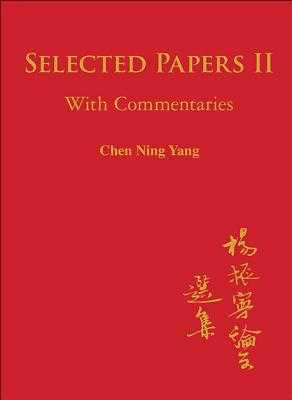 Selected Papers of Chen Ning Yang II: With Commentaries - Yang, Chen Ning