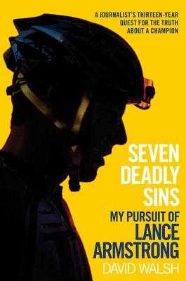 Seven Deadly Sins: My Pursuit of Lance Armstrong - Walsh, David