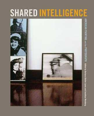 Shared Intelligence: American Painting and the Photograph - Lynes, Barbara Buhler (Editor), and Weinberg, Jonathan (Editor)