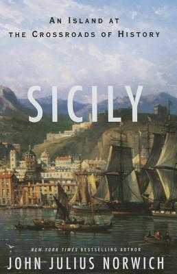 Sicily: An Island at the Crossroads of History - Norwich, John Julius