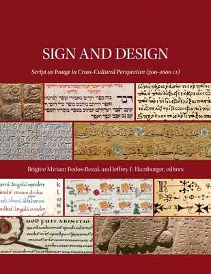Sign and Design: Script as Image in Cross-Cultural Perspective (300-1600 Ce) - Bedos-Rezak, Brigitte Miriam (Editor), and Hamburger, Jeffrey F (Editor)