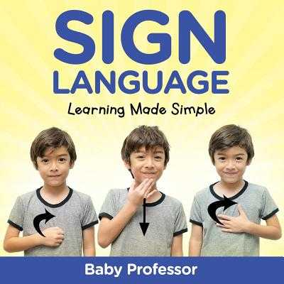 Sign Language Workbook for Kids - Learning Made Simple - Baby Professor