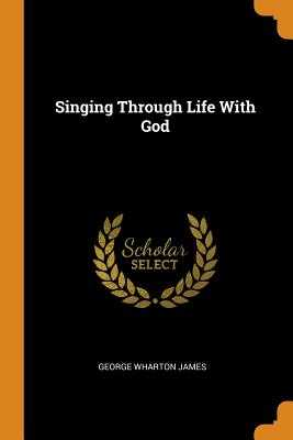 Singing Through Life with God - James, George Wharton