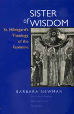 Sister of Wisdom: St. Hildegard's Theology of the Feminine - Newman, Barbara