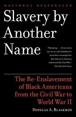 Slavery by Another Name: The Re-Enslavement of Black Americans from the Civil War to World War II - Blackmon, Douglas A