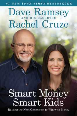 Smart Money Smart Kids: Raising the Next Generation to Win with Money - Ramsey, Dave, and Cruze, Rachel