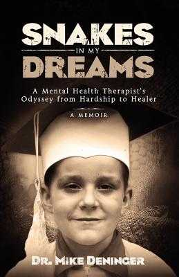 Snakes in My Dreams: A Mental Health Therapist's Odyssey from Hardship to Healer - Deninger, Mike