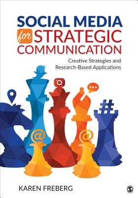 Social Media for Strategic Communication: Creative Strategies and Research-Based Applications - Freberg, Karen
