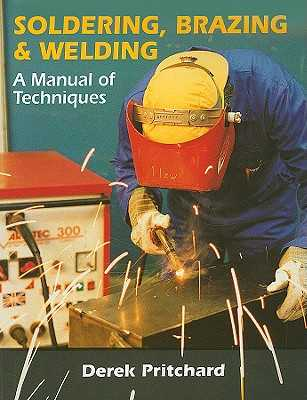 Soldering, Brazing & Welding: A Manual of Techniques - Pritchard, Derek