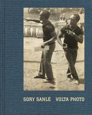 Sory Sanlé VOLTA Photo - Sanle, Sory (Photographer), and Witkovsky, Matthew (Editor), and Byrd, Antawan (Text by)