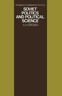 Soviet Politics and Political Science - Brown, Archie