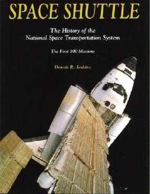 Space Shuttle: The History of the National Space Transportation System - 3rd Edition - Jenkins, Dennis
