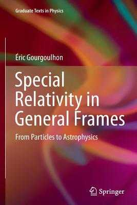 Special Relativity in General Frames: From Particles to Astrophysics - Gourgoulhon, Éric