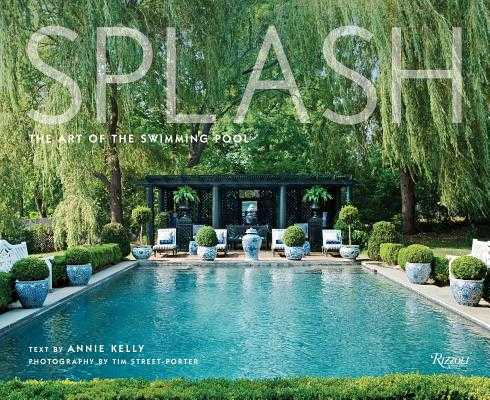 Splash: The Art of the Swimming Pool - Porter, Tim Street (Photographer), and Kelly, Annie (Text by)