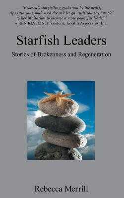 Starfish Leaders: Five Leadership Fables of Personal Regeneration - Merrill, Rebecca
