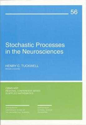 Stochastic Processes in the Neurosciences - Tuckwell, Henry C