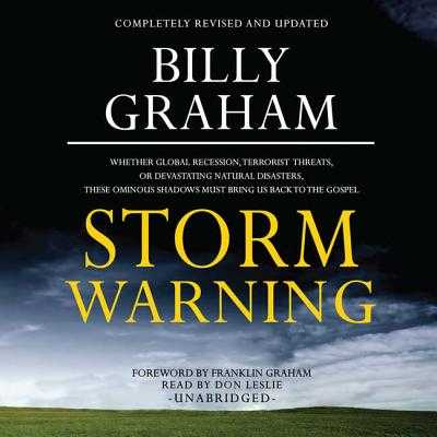 Storm Warning: Whether Global Recession, Terrorist Threats, or Devastating Natural Disasters, These Ominous Shadows Must Bring Us Back to the Gospel - Graham, Billy, and Leslie, Don (Read by)