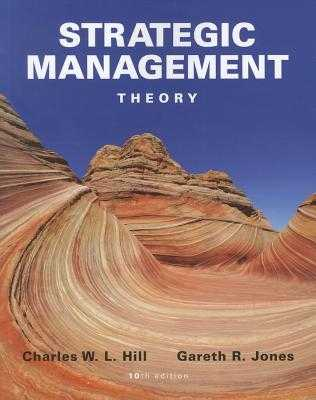 Strategic Management: An Integrated Approach - Hill, Charles W L, Dr., and Jones, Gareth R