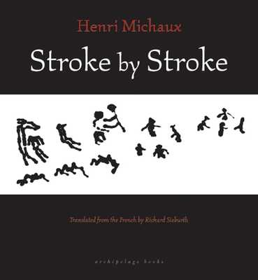 Stroke by Stroke - Michaux, Henri, and Sieburth, Richard (Translated by)