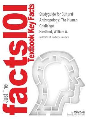 Studyguide for Cultural Anthropology: The Human Challenge by Haviland, William A., ISBN 9781133955979 - Cram101 Textbook Reviews