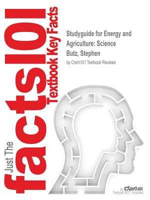 Studyguide for Energy and Agriculture: Science by Butz, Stephen, ISBN 9781111541088 - Cram101 Textbook Reviews