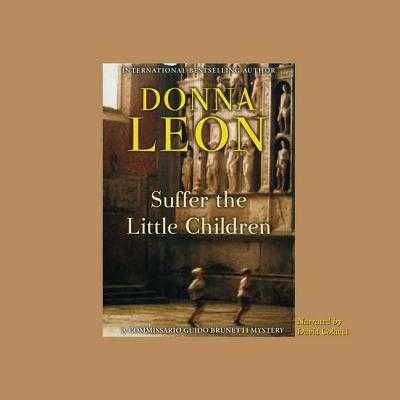 Suffer the Little Children - Leon, Donna, and Colacci, David (Read by)