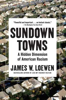 Sundown Towns: A Hidden Dimension of American Racism - Loewen, James W