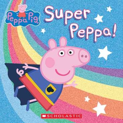 Super Peppa! - Spinner, Cala (Adapted by), and Holowaty, Lauren (Adapted by)