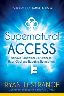 Supernatural Access: Remove Roadblocks in Order to Hear God and Receive Revelation - Lestrange, Ryan