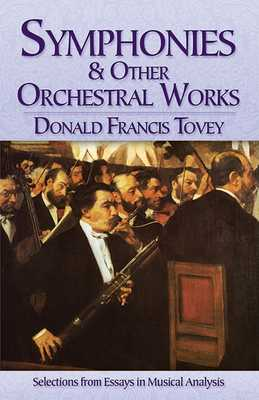 Symphonies and Other Orchestral Works: Selections from Essays in Musical Analysis - Tovey, Donald Francis