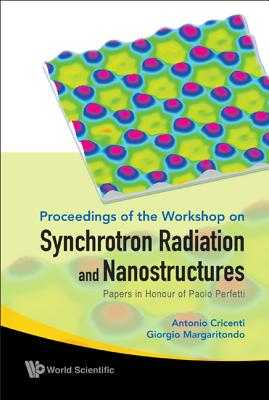 Synchrotron Radiation and Nanostructures: Papers in Honour of Paolo Perfetti - Proceedings of the Workshop - Cricenti, Antonio (Editor), and Margaritondo, Giorgio (Editor)