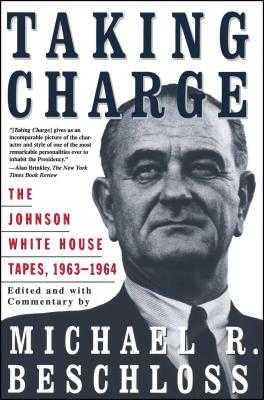 Taking Charge: The Johnson White House Tapes 1963 1964 - Beschloss, Michael R