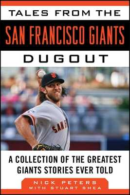 Tales from the San Francisco Giants Dugout: A Collection of the Greatest Giants Stories Ever Told - Peters, Nick, and Shea, Stuart