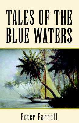 Tales of the Blue Waters - Farrell, Peter
