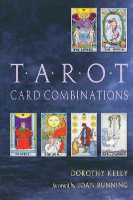 Tarot Card Combinations - Kelly, Dorothy, and Bunning, Joan (Foreword by)