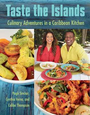 Taste the Islands: Culinary Adventures in a Caribbean Kitchen - Sinclair, Hugh, and Verna, Cynthia, and Thompson, Calibe