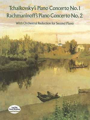 Tchaikovsky's Piano Concerto No. 1 & Rachmaninoff's Piano Concerto No. 2: With Orchestral Reduction for Second Piano - Tchaikovsky, Peter Ilyitch, and Rachmaninoff, Serge