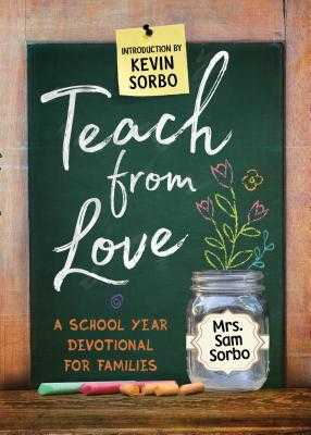 Teach from Love: School Year Devotional for Families - Sorbo, Sam