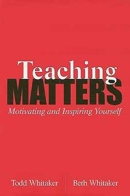 Teaching Matters: Motivating and Inspiring Yourself - Whitaker, Todd