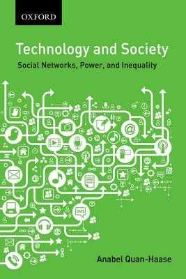 Technology and Society: Social Networks, Work, and Inequality - Quan-Haase, Anabel