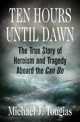 Ten Hours Until Dawn: The True Story of Heroism and Tragedy Aboard the Can Do - Tougias, Michael J