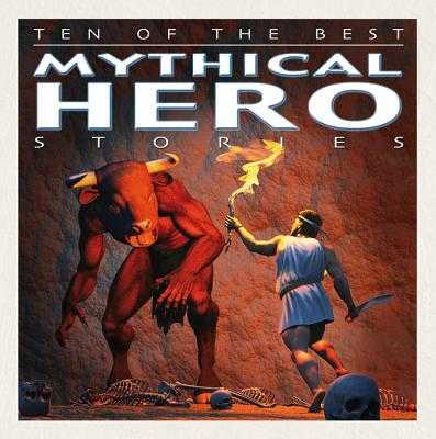 Ten of the Best Mythical Hero Stories - West, David