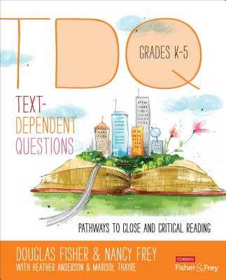 Text-Dependent Questions, Grades K-5: Pathways to Close and Critical Reading - Fisher, Douglas, and Frey, Nancy, Dr., and Anderson, Heather L