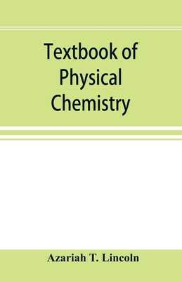 Textbook of physical chemistry - T Lincoln, Azariah