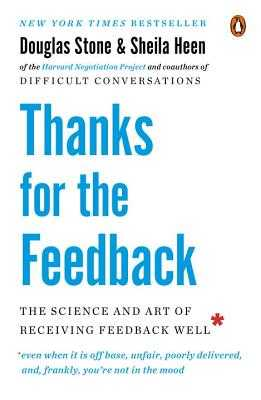 Thanks for the Feedback: The Science and Art of Receiving Feedback Well - Stone, Douglas, and Heen, Sheila
