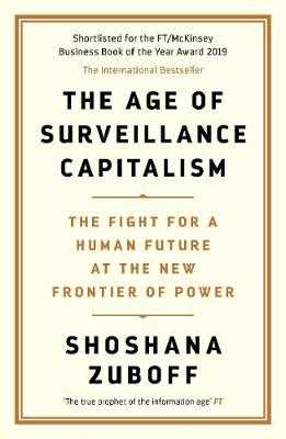 The Age of Surveillance Capitalism: The Fight for a Human Future at the New Frontier of Power: Barack Obama's Books of 2019 - Zuboff, Shoshana, Professor