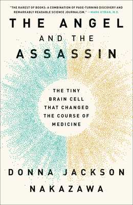 The Angel and the Assassin: The Tiny Brain Cell That Changed the Course of Medicine - Jackson Nakazawa, Donna